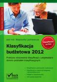 red. Lachiewicz Wojciech - Klasyfikacja budżetowa 2012. Praktyka stosowania klasyfikacji z przykładami doboru podziałek klasyfikacyjnych