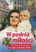 Gąsior Piotr - W podróż miłości Przewodnik śladami św. Joanny Beretty Molli