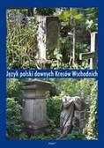 red. Rieger Janusz, red. Kowalska Dorota - Język polski dawnych Kresów Wschodnich t. 4