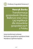 Borko Henryk, red. Starzyk Kazimierz - Transformacja gospodarek Ukrainy, Białorusi oraz Litwy i jej implikacje dla stosunków gospodarczych z Polską