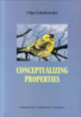 Sokołowska Olga - Conceptualizing properties evidence from language. A study of property imagery on the basis of selected predications on english and polish