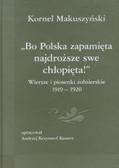 Makuszyński Kornel - Bo Polska zapamięta najdroższe swe chłopięta. Wiersze i piosenki żołnierskie 1919-1920