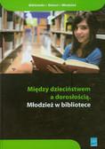 Między dzieciństwem a dorosłością Młodzież w bibliotece