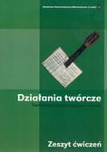 Karolak Wiesław, Kaczorowska Barbara, Jabłoński Maciej - Działania twórcze Twórczość wspomagająca rozwój zeszyt ćwiczeń