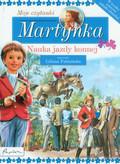 Delahaye Gilbert - Martynka Moje czytanki Nauka jazdy konnej