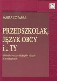 Kotarba Marta - Przedszkolak, język obcy i ty. Metodyka nauczania języków obcych w przedszkolach