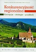 Konkurencyjność regionalna. Koncepcje - strategie - przykłady