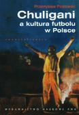 Piotrowski Przemysław - Chuligani a kultura futbolu w Polsce