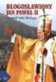 ks. Skibiński Tomasz, red. ks. Kowalczyk Marian - Błogosławiony Jan Paweł II - apostoł ludu Bożego
