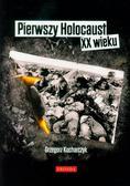 Kucharczyk Grzegorz - Pierwszy Holocaust XX wieku