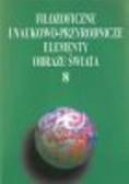Lemańska Anna, red. Świeżyński Adam - Filozoficzne i naukowo-przyrodnicze elementy obrazu świata 8