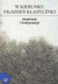 Krokos Jan, Świętorzecka Kordula, red. Tomanek Roman - W kierunku filozofii klasycznej. Inspiracje i kontynuacje