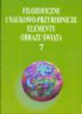 Bugajak Grzegorz, red. Latawiec Anna - Filozoficzne i naukowo-przyrodnicze elementy obrazu świata 7
