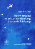 Hoszman Adam - Wpływ regulacji na sektor pasażerskiego transportu lotniczego