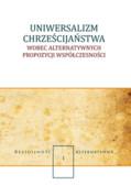 red. Ptaszek Robert T., red. Piwowarczyk Marek - Uniwersalizm chrześcijaństwa wobec alternatywnych propozycji współczesności