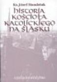 ks. Mandziuk Józef - Historia Kościoła katolickiego na Śląsku, tom III, cz. 4