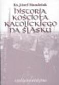 ks. Mandziuk Józef - Historia Kościoła katolickiego na Śląsku tom III, cz. 2