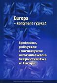 red. Bożek Martin, red. Troszyński Marek - Europa - kontynent ryzyka? Społeczne, polityczne i normatywne uwarunkowania bezpieczeństwa w Europie