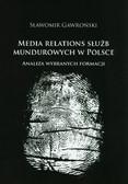 Gawroński Sławomir - Media relations slużb mundurowych w Polsce. Analiza wybranych formacji