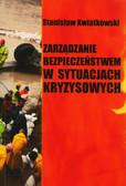 Kwiatkowski Stanisław - Zarządzanie bezpieczeństwem w sytuacjach kryzysowych