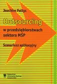 Foltys Joachim - Outsourcing w przedsiębiorstwach sektora MŚP. Scenariusz aplikacyjny