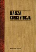 Sarnecki Paweł (wstęp) - Nasza Konstytucja. Cykl odczytów urządzonych staraniem Dyrekcji Szoły Nauk Politycznych w Krakowie od 12 do 25 maja 1921 r.