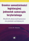 Salachna Joanna M. - Granice samodzielności legislacyjnej jednostek samorządu terytorialnego. Studium prawnofinansowe na gruncie ustrojowym