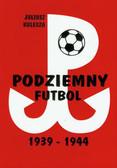 Kulesza Juliusz - Podziemny futbol 1939-1944