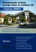 Praca zbiorowa - Finansowanie zwrotne rozwoju miast ze środków UE inicjatywa Jessica