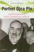 Schug John A. - Portret Ojca Pio Wspomnienia tych, którzy spotkali go osobiście