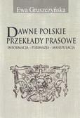 Gruszczyńska Ewa - Dawne polskie przekłady prasowe. Informacja - Perswazja - Manipulacja