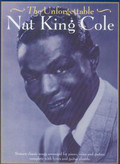 The Unforgetable Nat King Cole Sixteen classic songs arranged for piano, voice and guitar, complete with lyrics and guitar chords
