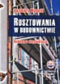 Wysocki Kazimierz - Rusztowania w budownictwie. Budowa i eksploatacja