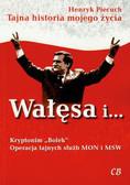 Piecuch Henryk - Wałęsa i Kryptonim Bolek Operacja tajnych służb MON i MSW