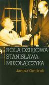 Gmitruk Janusz - Rola dziejowa Stanisława Mikołajczyka