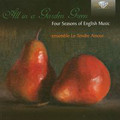 ensemble Le Tendre Amour - All in a garden green. Four Seasons of English Music