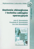Skandalakis John E., Skandalakis Panajiotis N., Skandalakis Lee John - Anatomia chirurgiczna i technika zabiegów operacyjnych