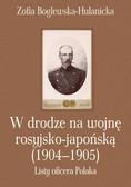 Boglewska-Hulanicka Zofia - W drodze na wojnę rosyjsko-japońską (1904-1905). Listy oficera Polaka