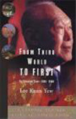 Kuan Yew Lee,Lee Kuan Yew - From Third World to First