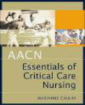 American Association of Critical-Care Nurses (AACN),Marianne Chulay,Suzanne Burns - Aacn Essentials of Critical Care Nursing