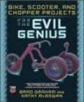 Kathy McGowan,Brad Graham,B Graham - Bike Scooter and Chopper Projects for the Evil Genius