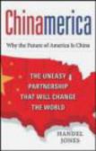 Handel Jones - CHINAMERICA: The Uneasy Partnership That Will Change the World