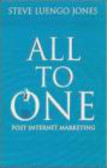 Steve Luengo Jones,Steve Luengo-Jones - All-To-One Winning Model for Marketing in Post Internet