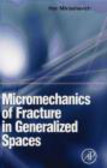 Ihar Alaksandravich Miklashevich,I Miklashevich - Micromechanics of Fracture in Generalized Spaces
