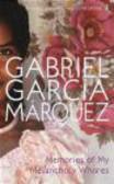 Gabriel Garcia Marquez - Memories of My Melancholy Whores