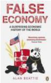 Alan Beattie,A. Beattie - False Economy A Surprising Economic History of the World