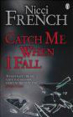 Nicci French,N French - Catch Me When I Fall
