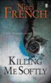 Nicci French,N French - Killing Me Softly