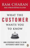 Ram Charan,R Charan - What the Customer Wants You to Know