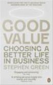 Stephen Green,S. Green - Good Value Choosing a Better Life in Business